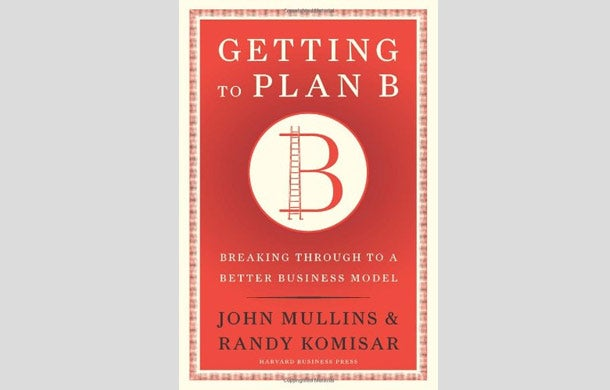 Getting to Plan B by John Mullins and Randy Komisar