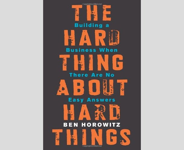 The Hard Thing About Hard Things: Building a Business When There Are No Easy Answers by Ben Horowitz