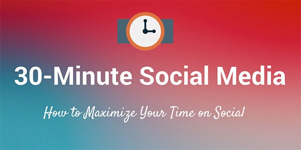 What's the Best Way to Spend 30 Minutes of Your Time on Social-Media Marketing?