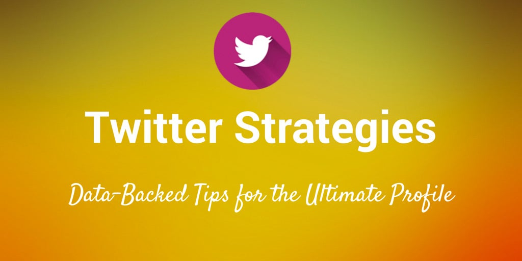 3 Data-Backed Twitter Strategies for More Followers, Better Tweets and Maximum Engagement