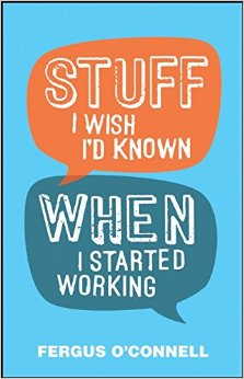 Book Review: Stuff I Wish I'd Known When I Started Working By Fergus O'Connell