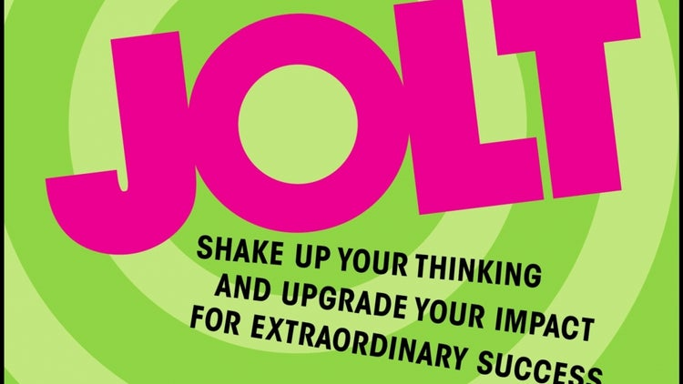 Book Review: Jolt: Shake Up Your Thinking And Upgrade Your Impact On Extraordinary Success