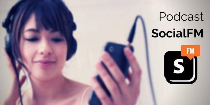 Social.FM Podcast: lo que debes saber del mundo digital