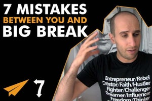 7 Mistakes Standing Between You and Your Big Break