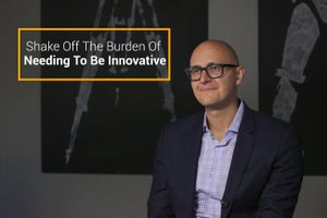 Shake Off the Burden of Needing to Be Innovative