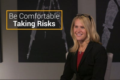 Be Comfortable Taking Risks