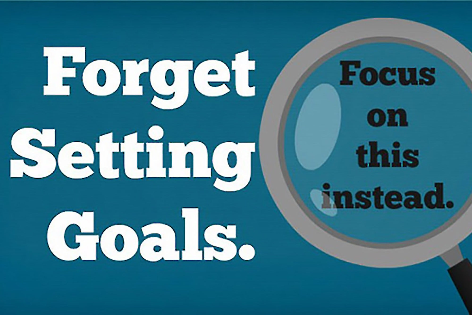 forget setting goals focus on this instead