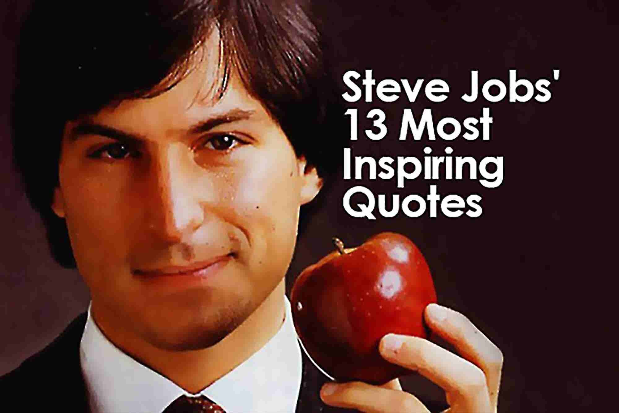 Steve Jobs' 13 Most Inspiring Quotes