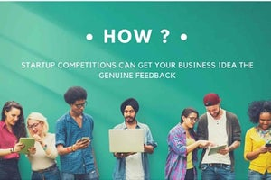 How Startup Competitions Can Get You Genuine Feedback For Your Business Idea