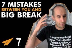 7 Mistakes Standing Between You and Your Big Break
