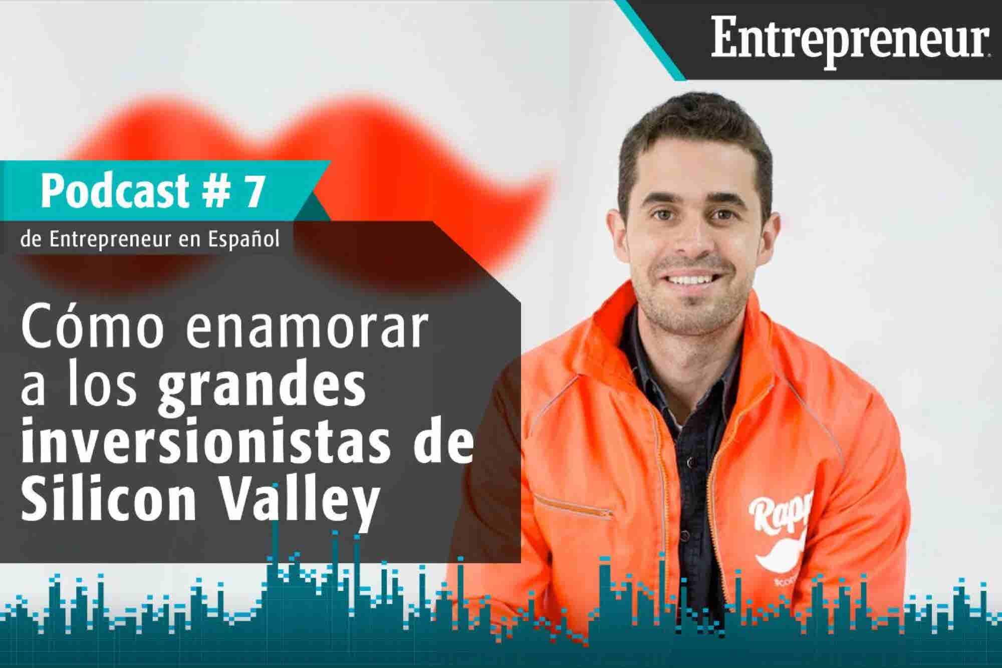 Podcast Entrepreneur #7: Cómo enamorar a los inversionistas de Silicon Valley al estilo Rappi