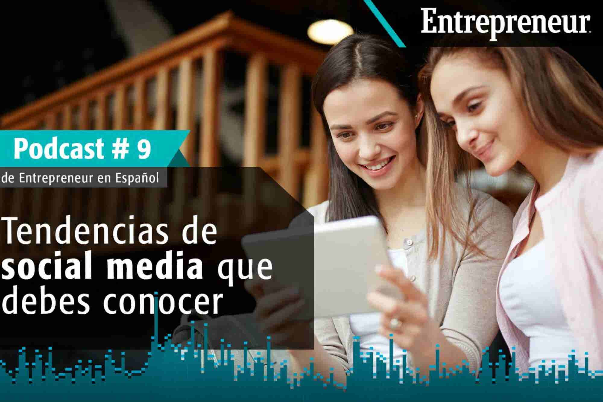 Podcast Entrepreneur #9: Tendencias de social media que debes conocer