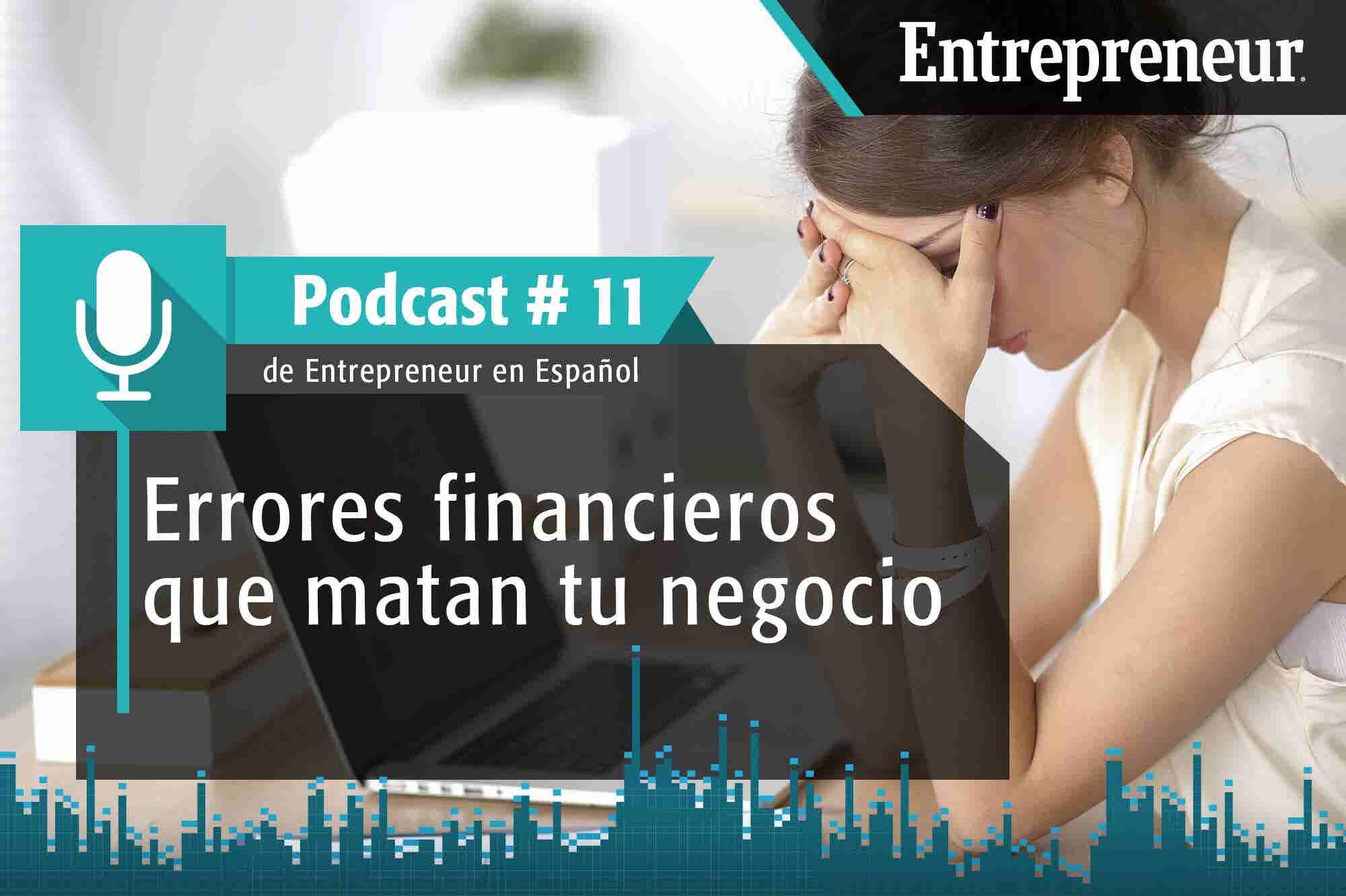 Podcast Entrepreneur # 11: 5 errores de tus finanzas personales que matan tu negocio