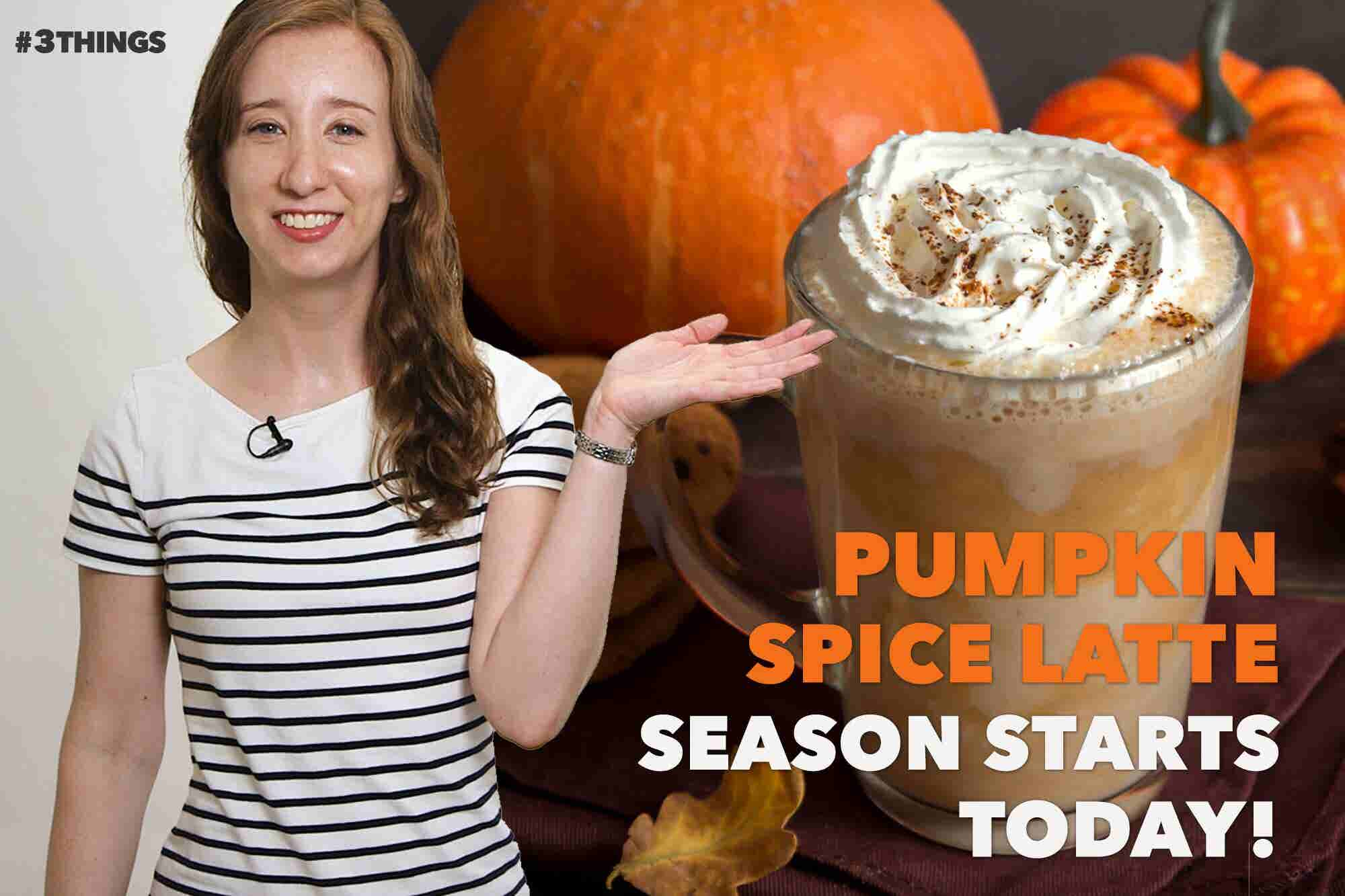 Is It Too Early for Pumpkin Spice Lattes? 3 Things to Know Today.
