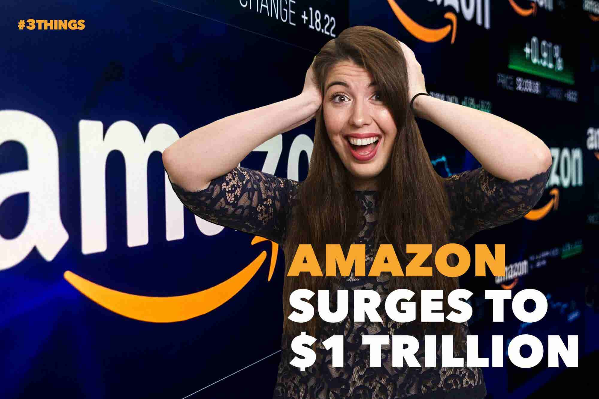 Amazon Surges to $1 Trillion. 3 Things to Know Today.
