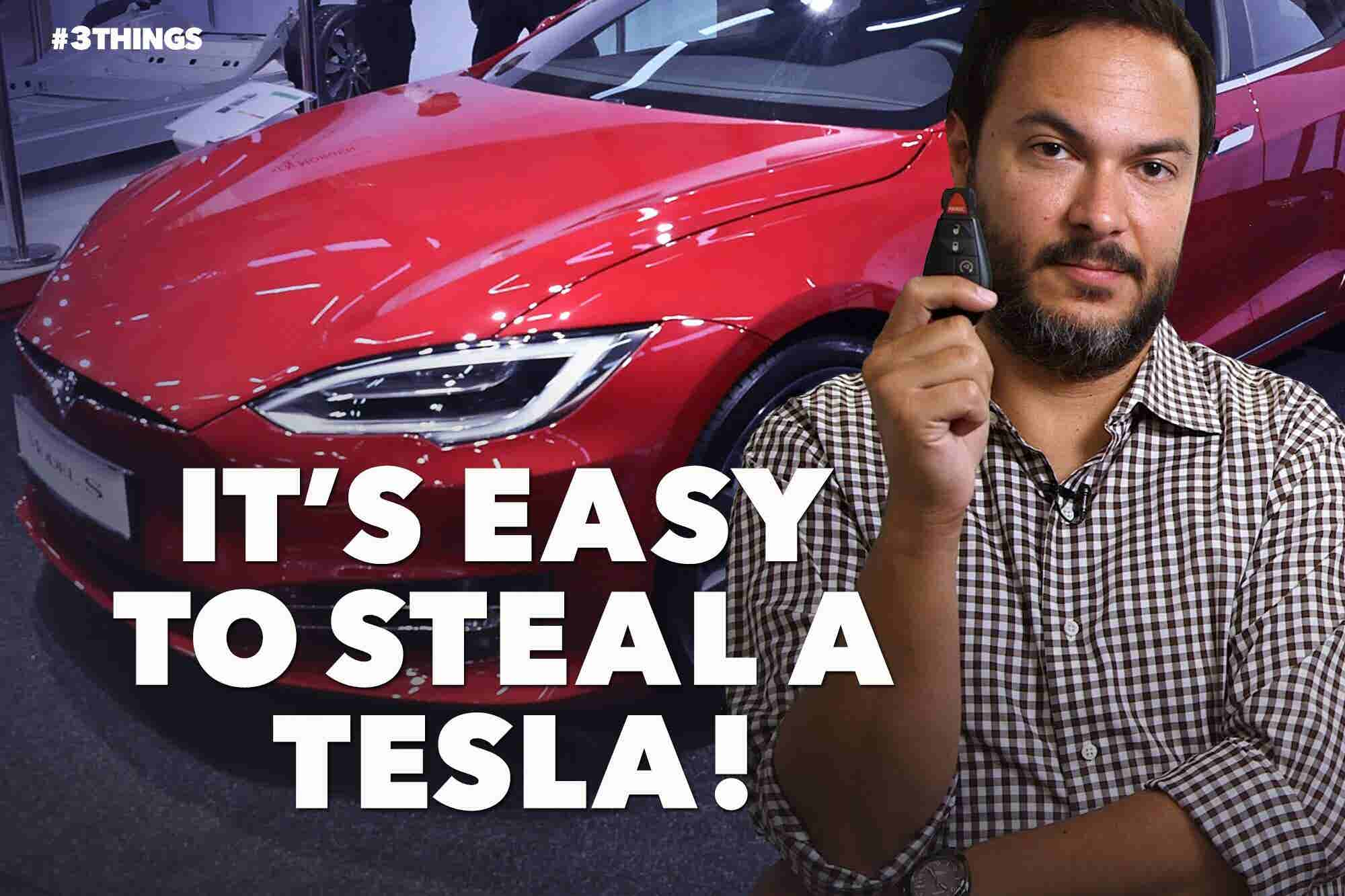 It's Easy to Steal a Tesla! 3 Things to Know Today.