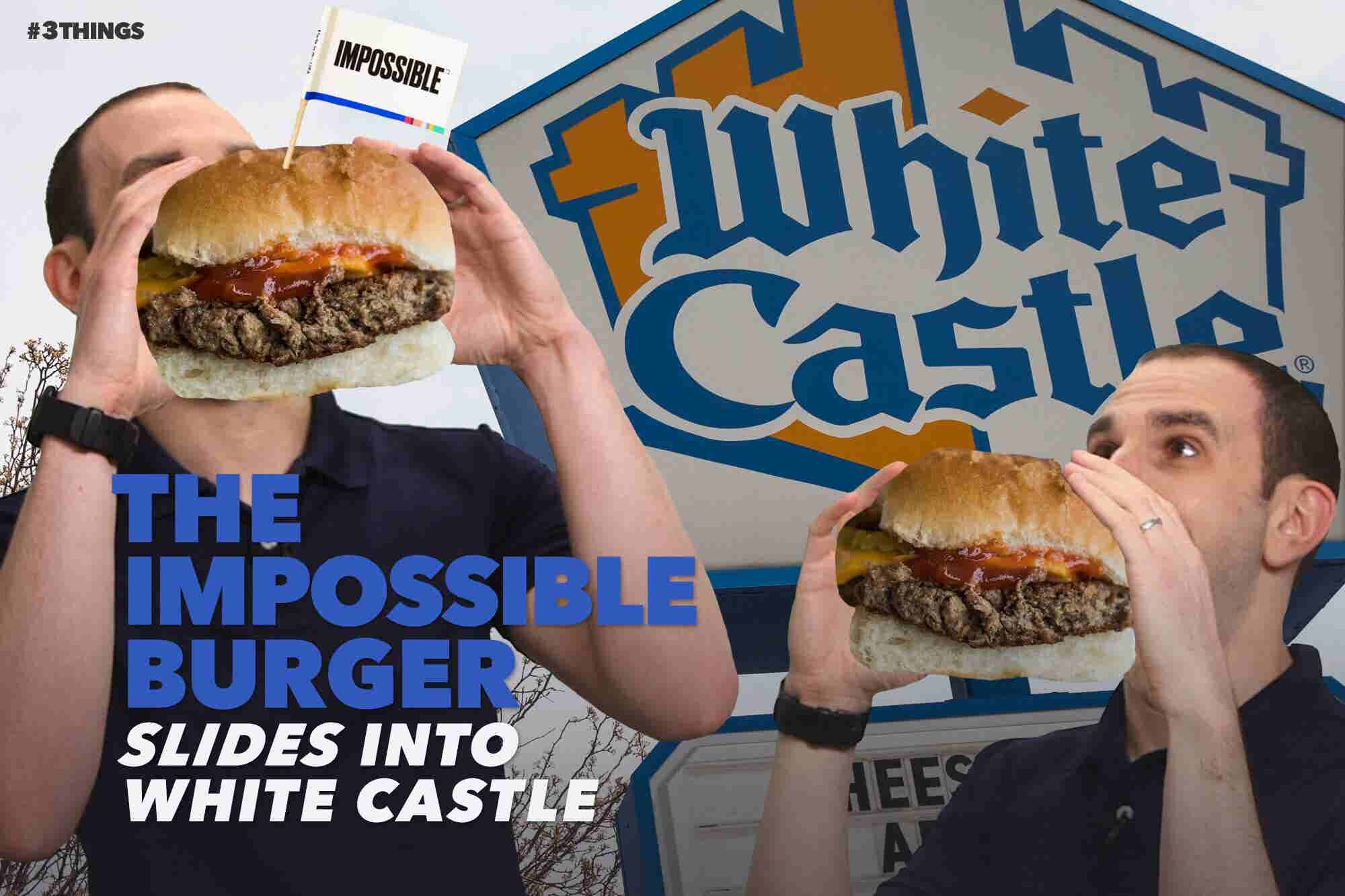 The Impossible Burger Slides Into White Castle! 3 Things to Know Today...