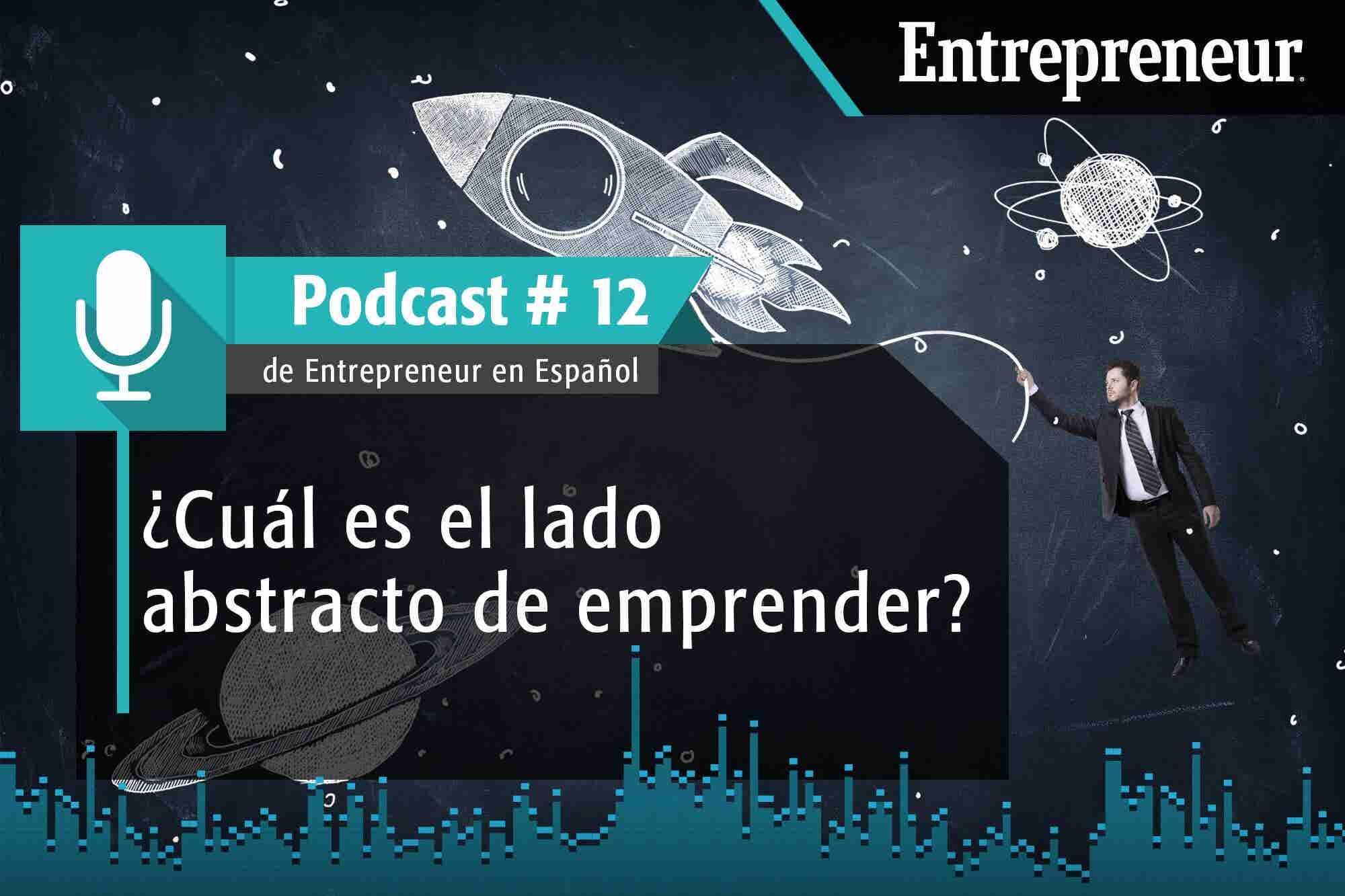 Podcast Entrepreneur # 12: ¿Cuál es el lado abstracto de emprender? Daniel Gómez lo revela