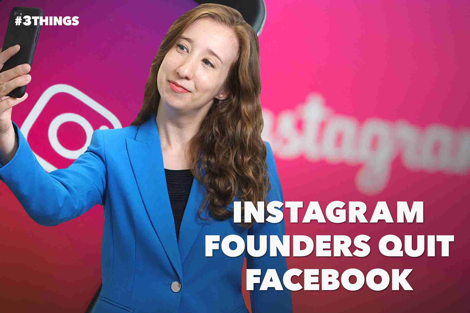 Instagram Founders Quit Facebook! 3 Things to Know Today.