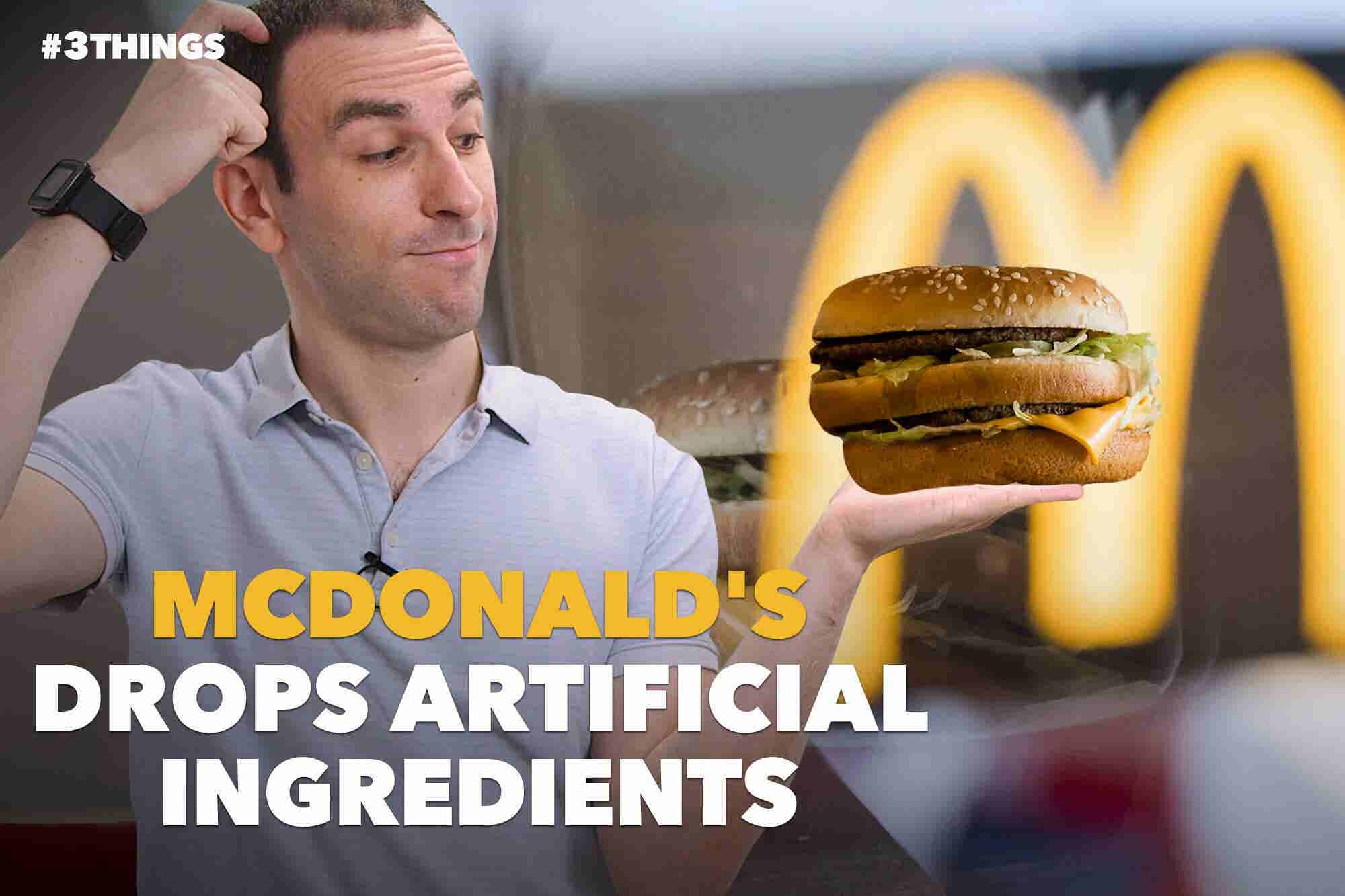 McDonald's Drops Artificial Ingredients. 3 Things to Know Today.