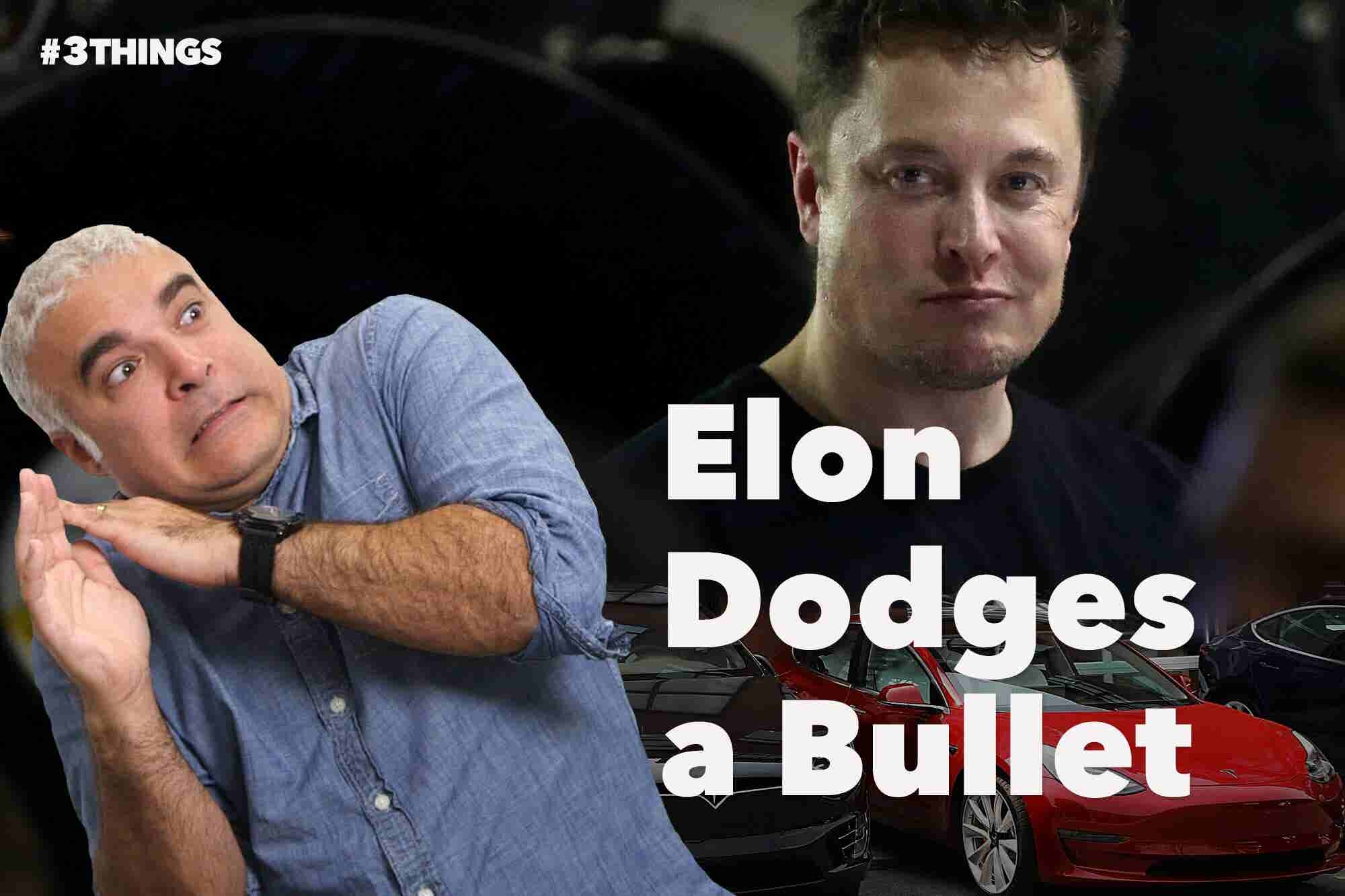 Elon Musk Dodges a Bullet. 3 Things to Know Today.