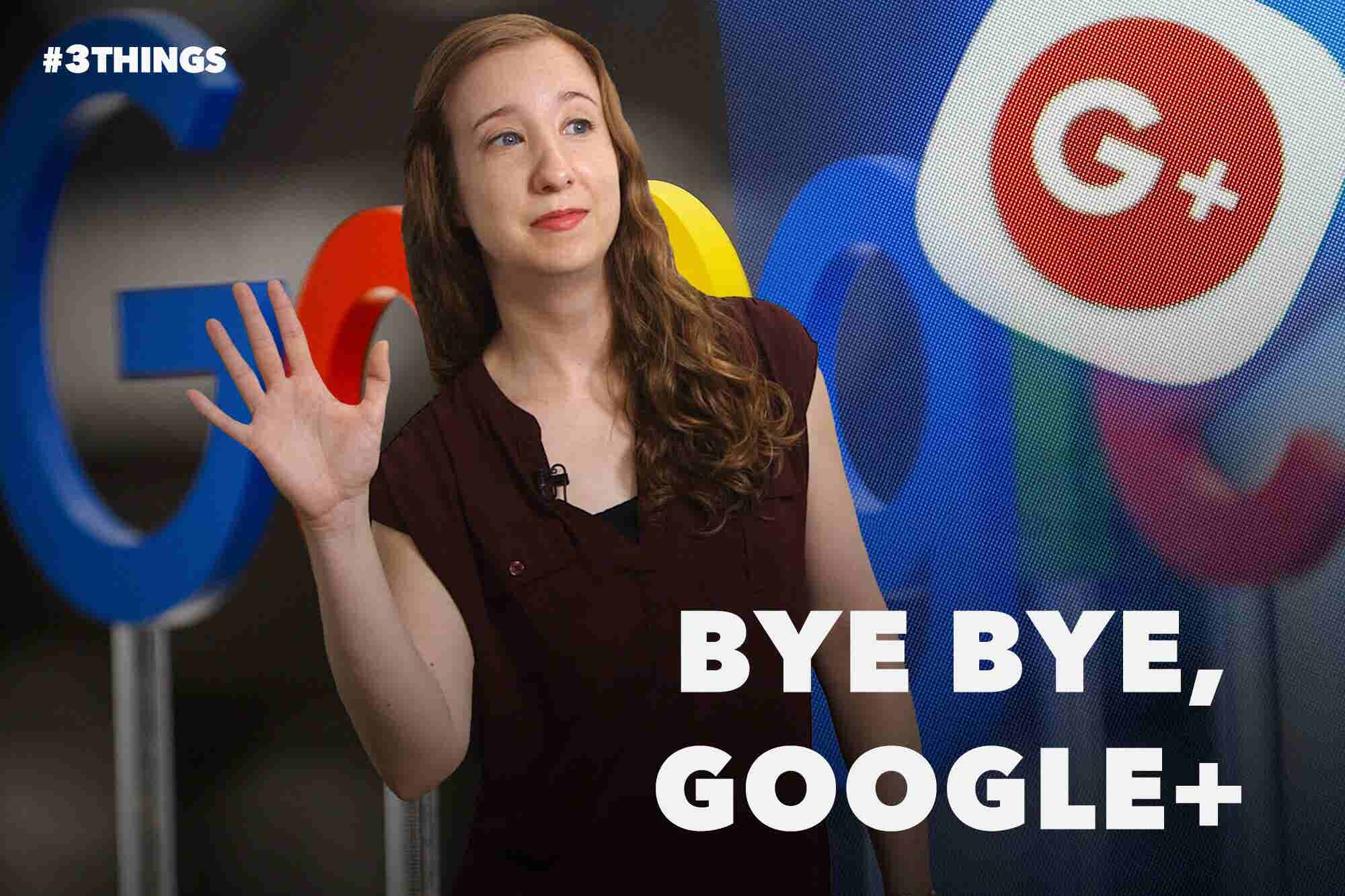 Will Anyone Miss Google+? 3 Things to Know Today.