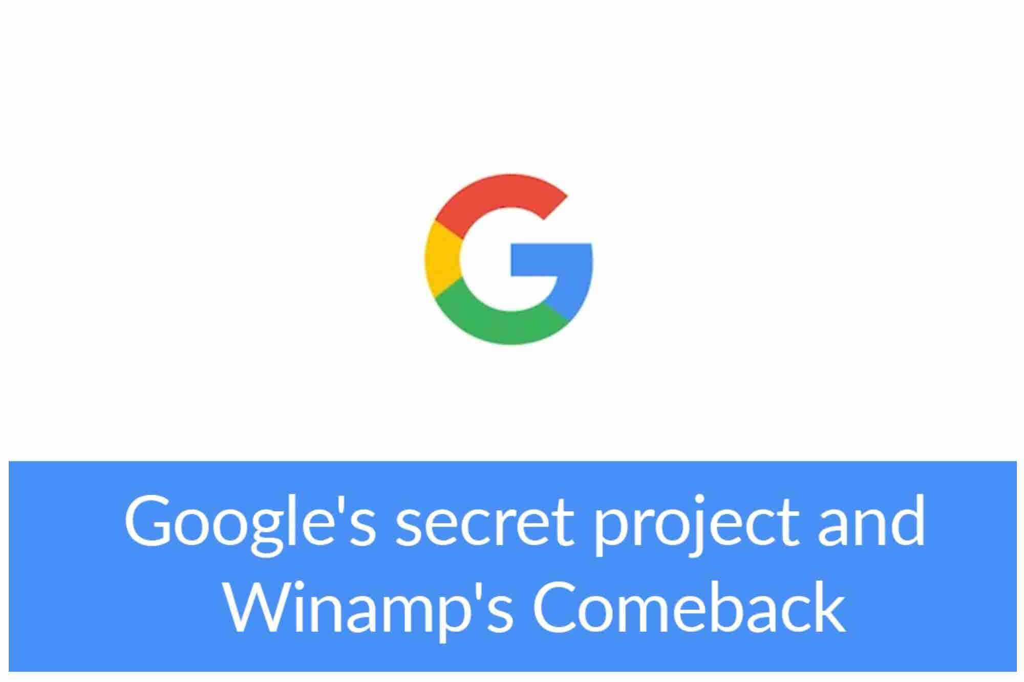 Google's Secret Project and Winamp's Comeback: 4 Things to Know