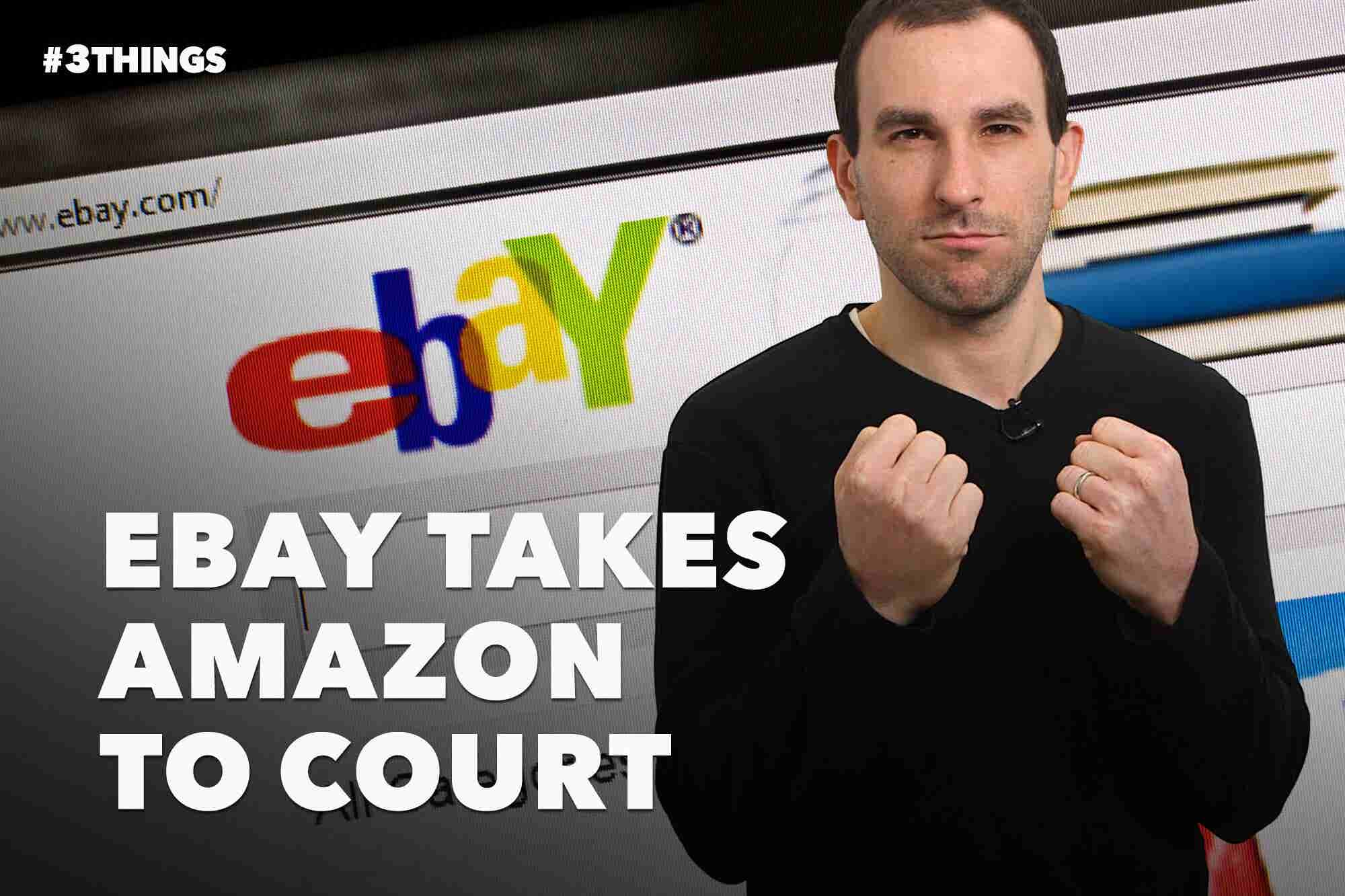 EBay Takes Amazon to Court! 3 Things to Know Today.