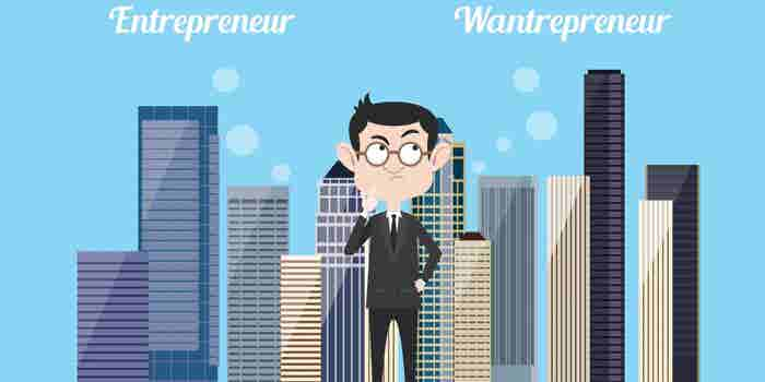 8 Mantras To Be An Entrepreneur And Not A Wantrepreneur