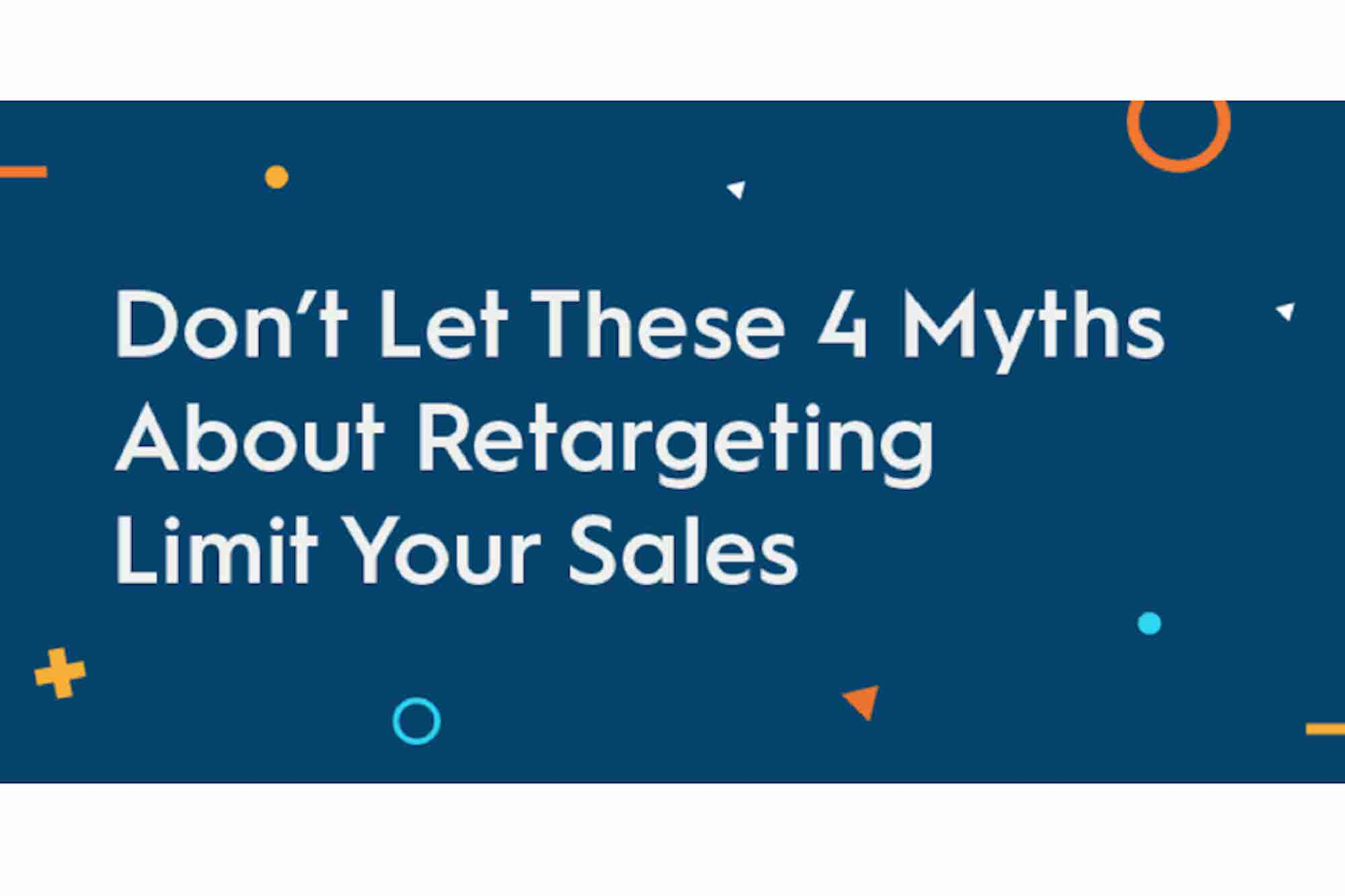 Don't Let These 4 Myths About Retargeting Limit Your Sales