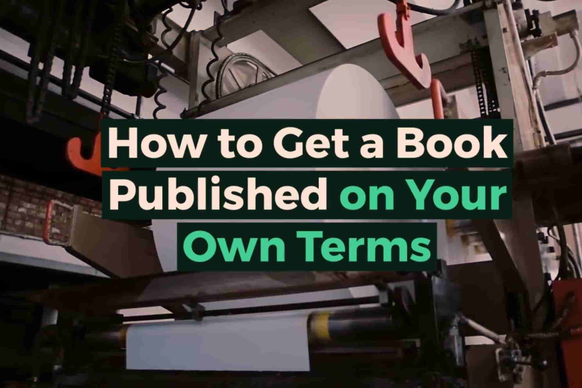 How to Get a Book Published on Your Own Terms