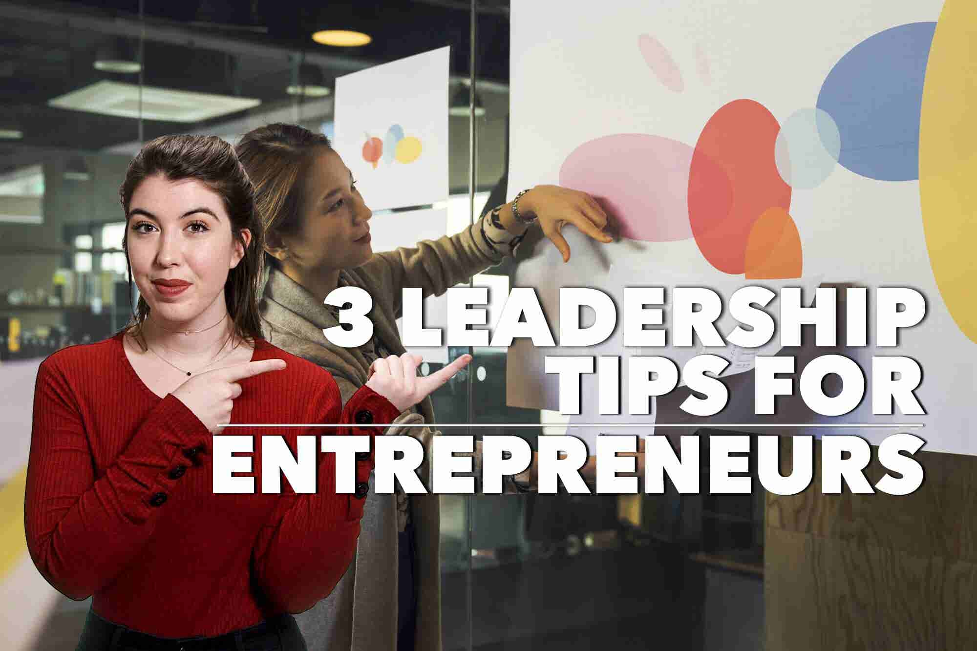 3 Leadership Tips for Entrepreneurs (60-Second Video)
