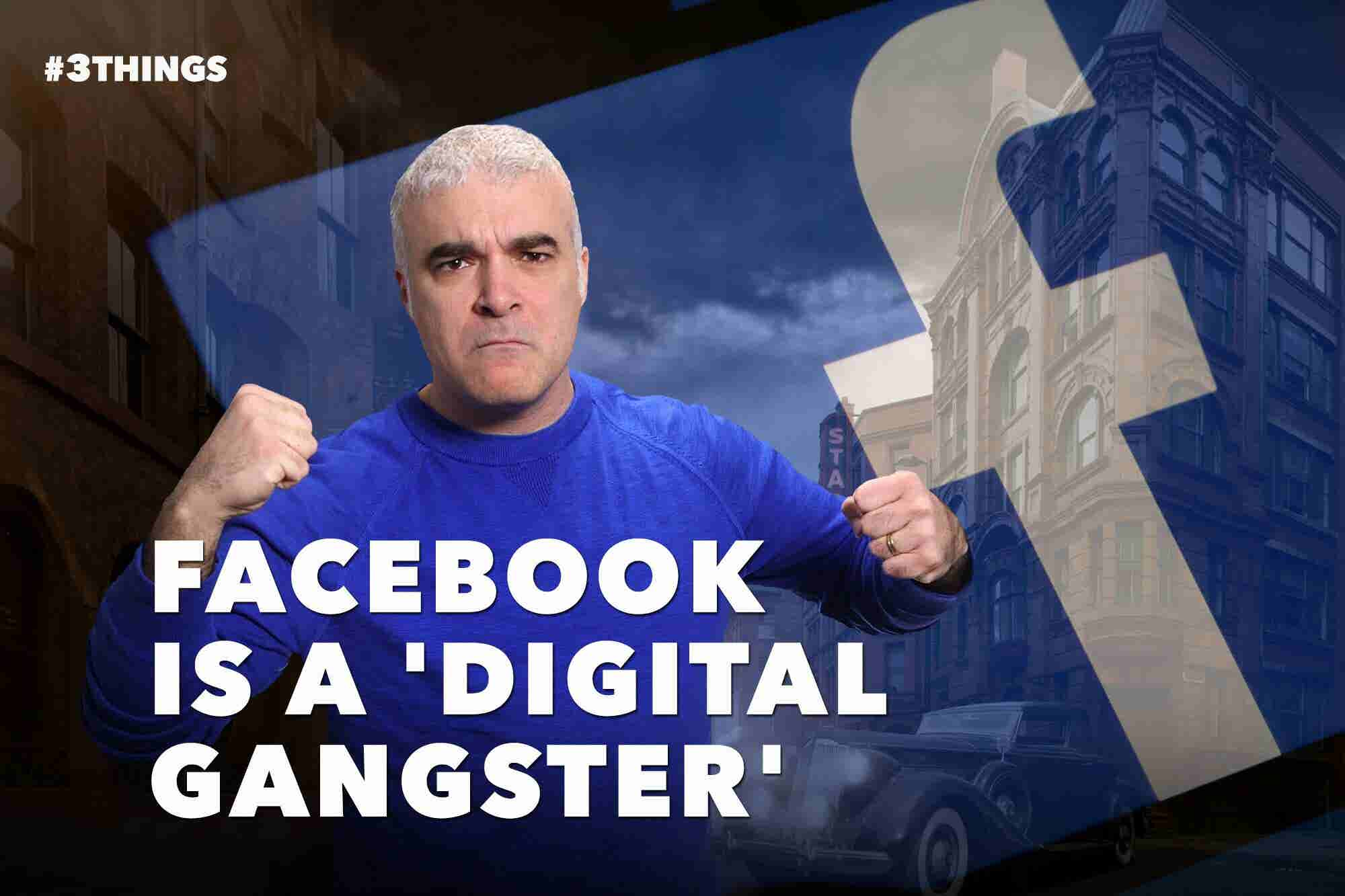 Facebook Is a 'Digital Gangster' (60-Second Video)