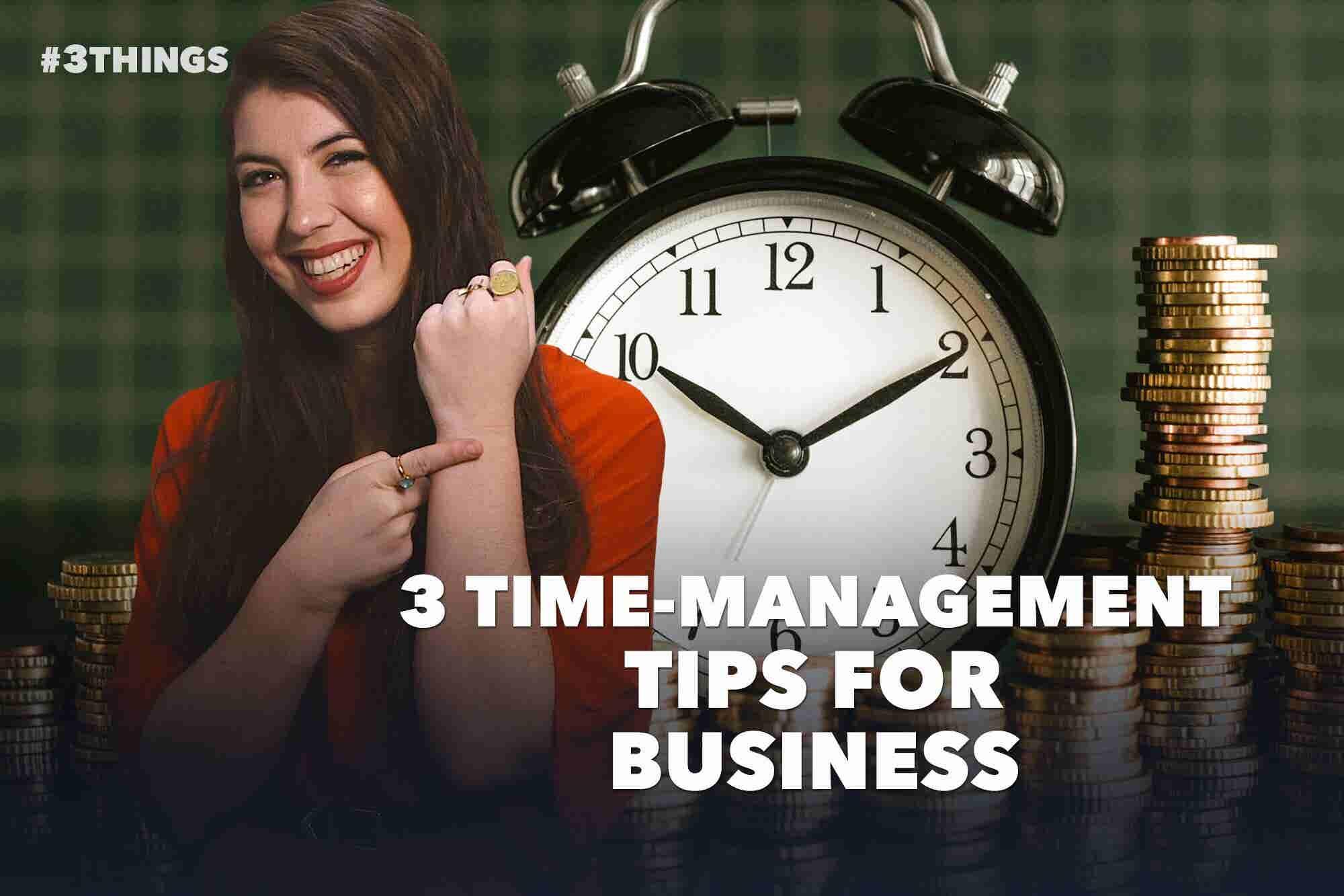 3 Time-Management Tips for Entrepreneurs (60-Second Video)
