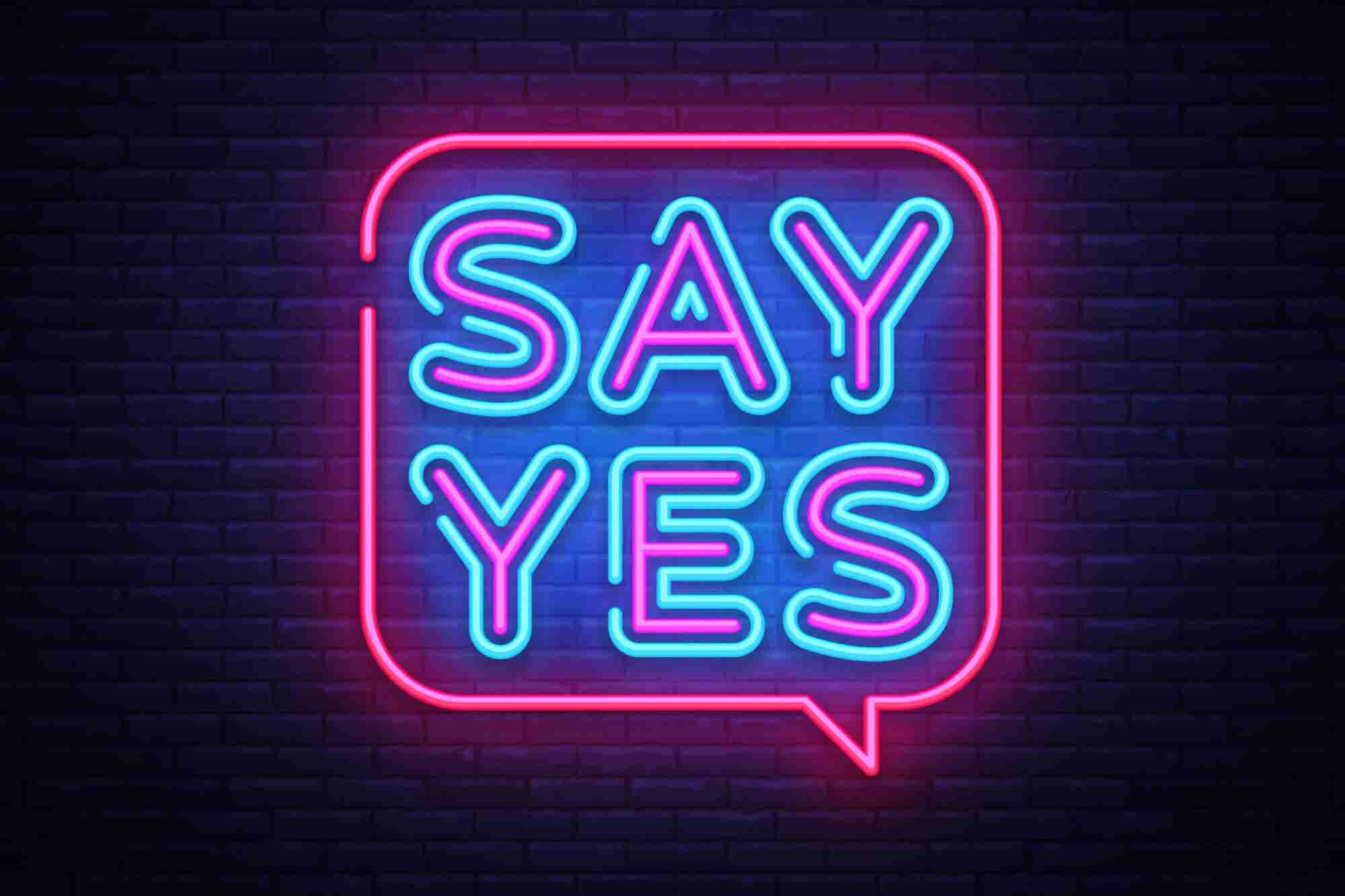 It's Time To Start Saying Yes Again