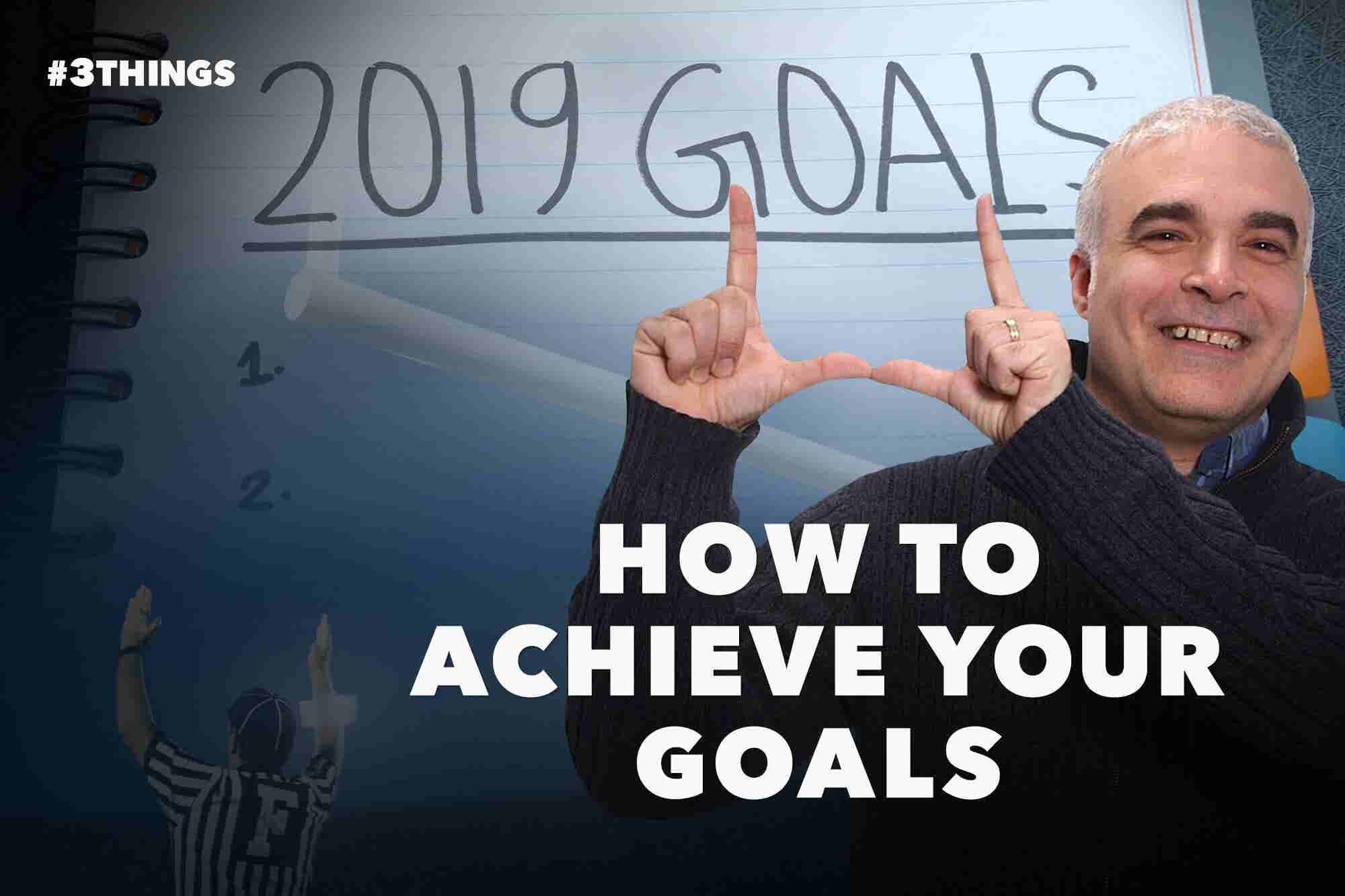 3 Quick Tips for Achieving Your Goals
