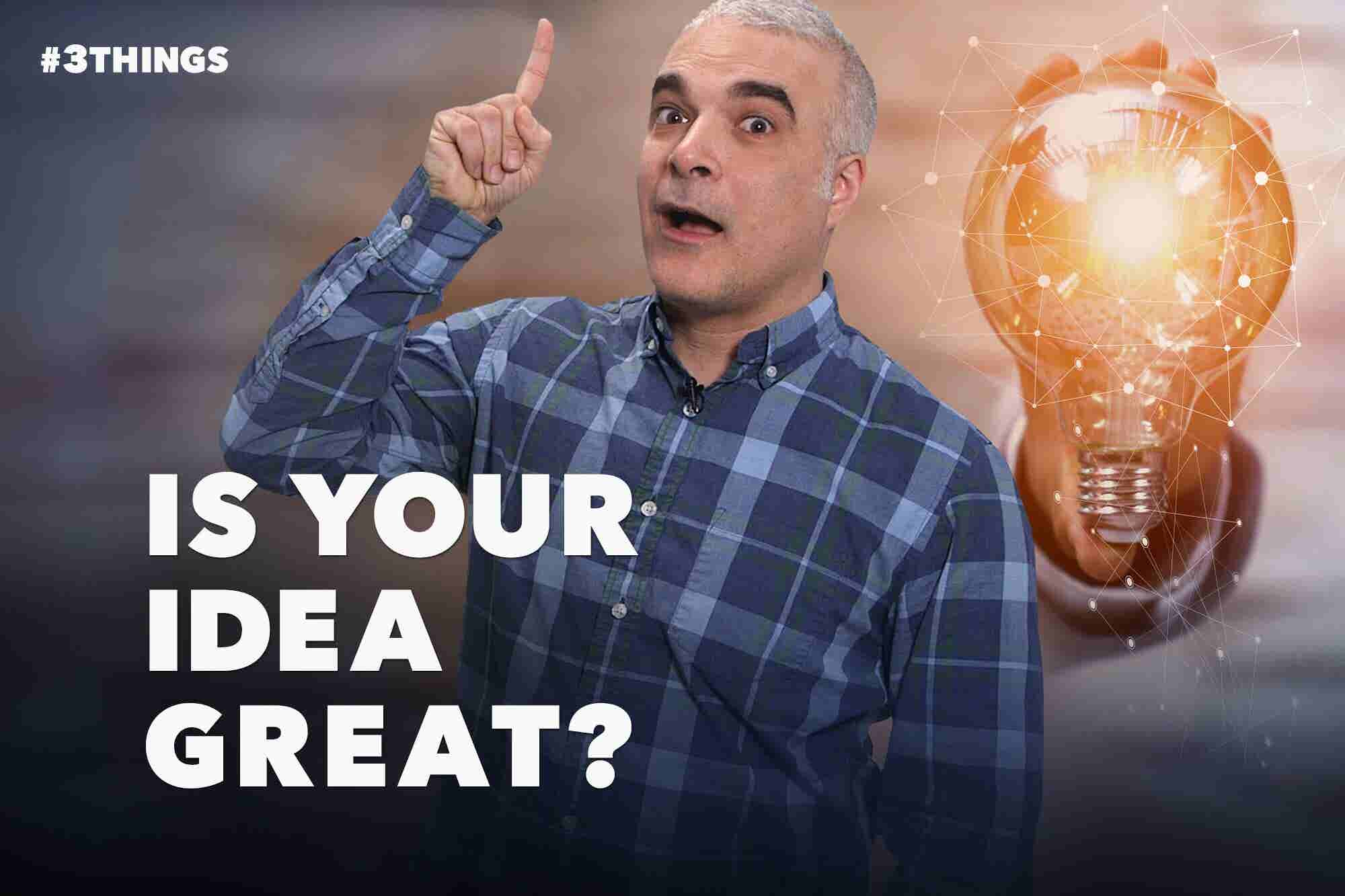 Is Your Great Business Idea Actually Great? Here's How to Find Out.