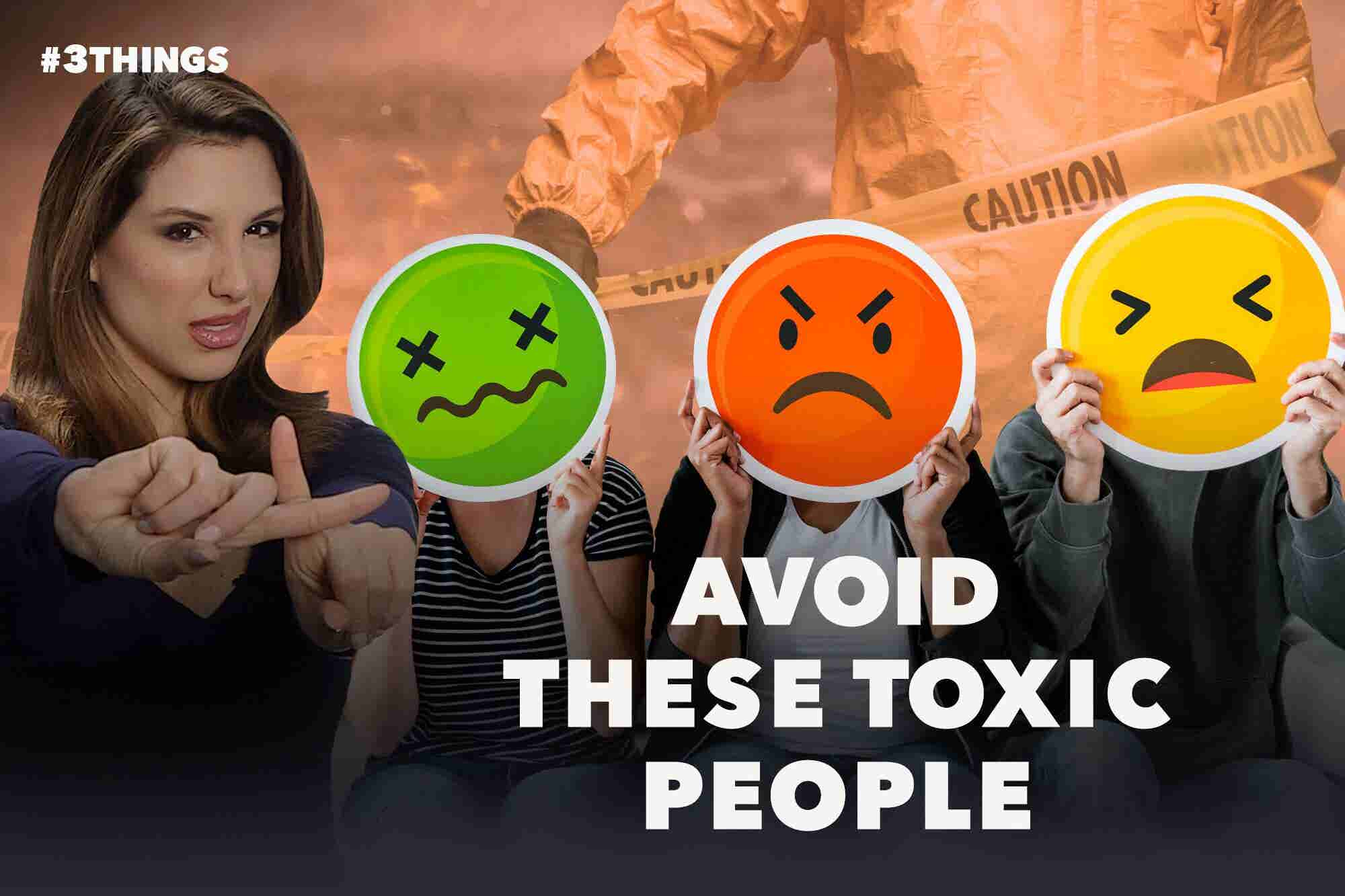 3 Toxic People You Should Keep Out of Your Life (60-Second Video)