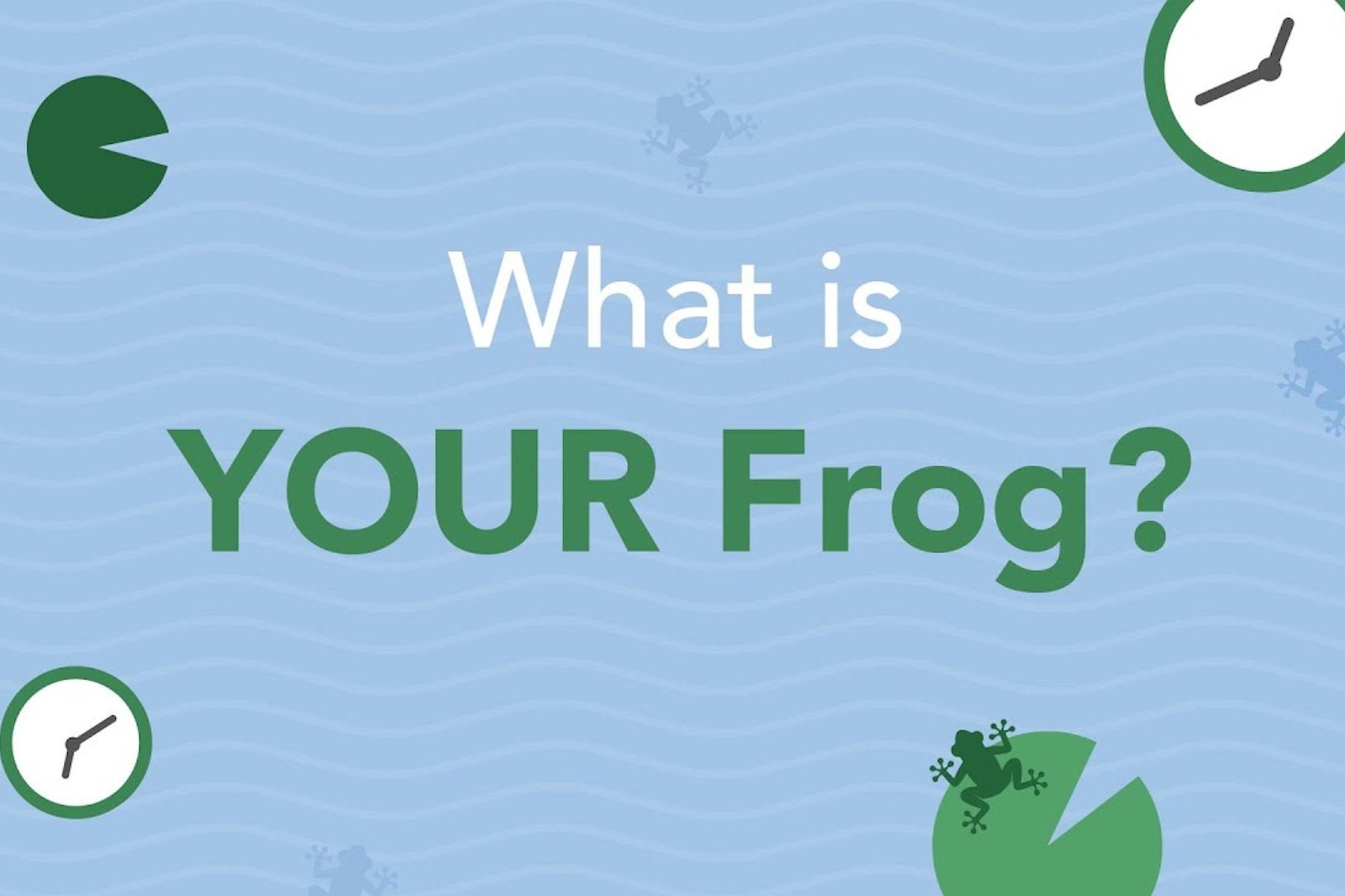 What Is Your Frog? This Exercise Will Help You Rid Yourself of Mental Roadblocks.