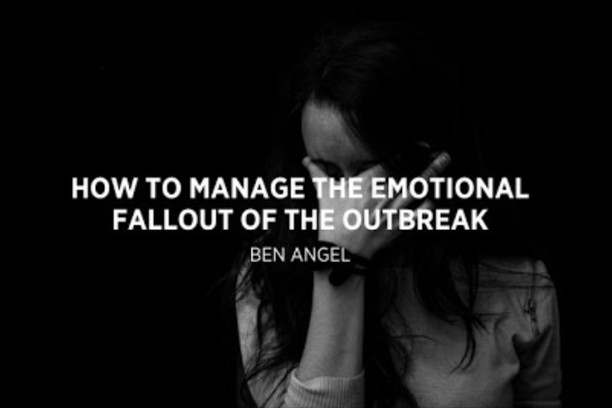 How to Manage the Emotional Fallout of the Outbreak
