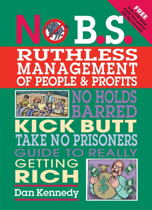 No B.S. Ruthless Management of People & Profits, 2nd Edition