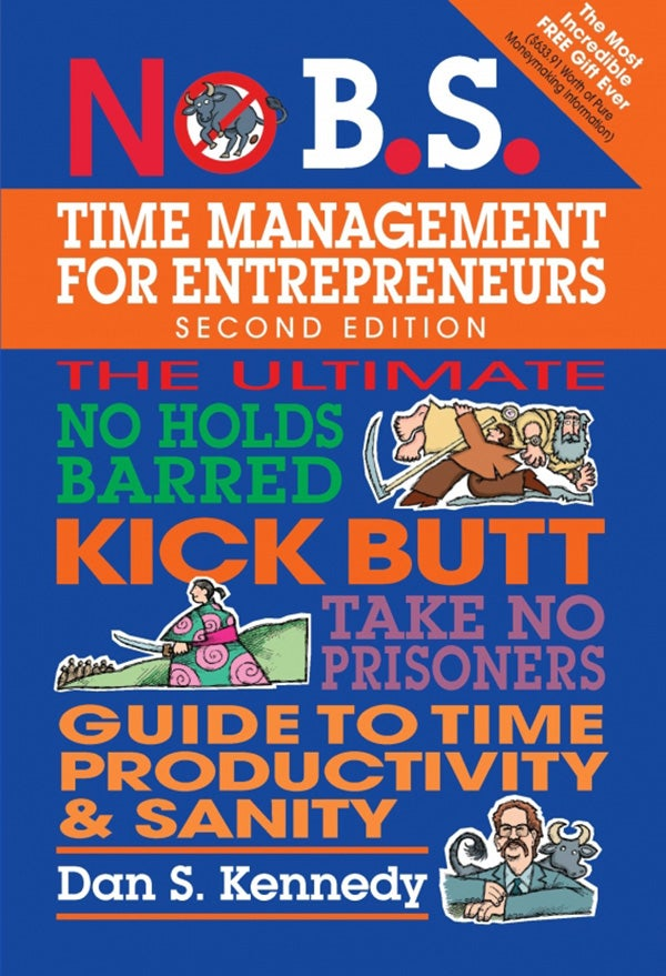 No B.S. Time Management for Entrepreneurs, Second Edition