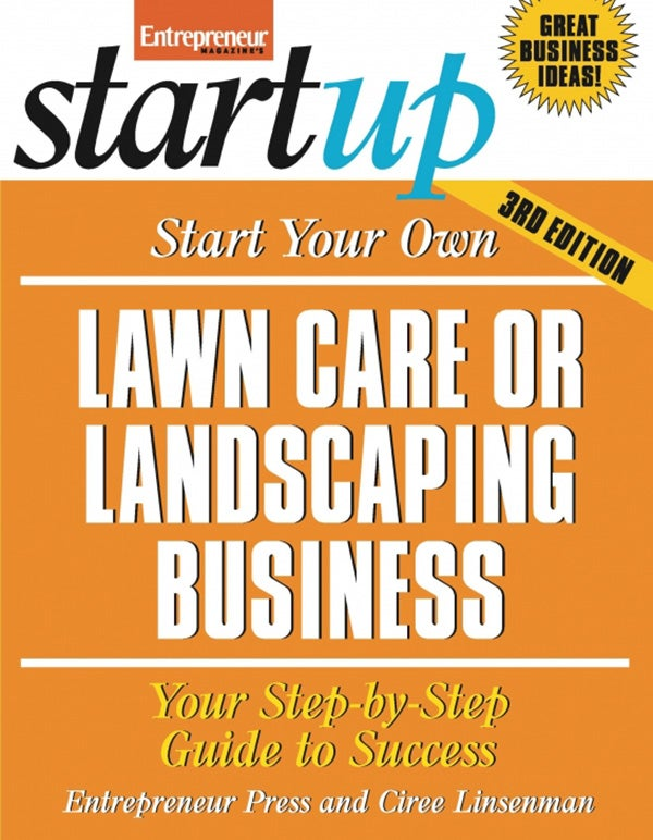 Start Your Own Lawn Care or Landscaping Business, 3rd Edition