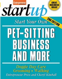 Start Your Own Pet-Sitting Business and More 2E