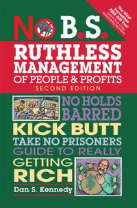 No B.S. Ruthless Management of People & Profits