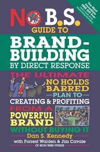 No B.S. Brand-Building by Direct Response