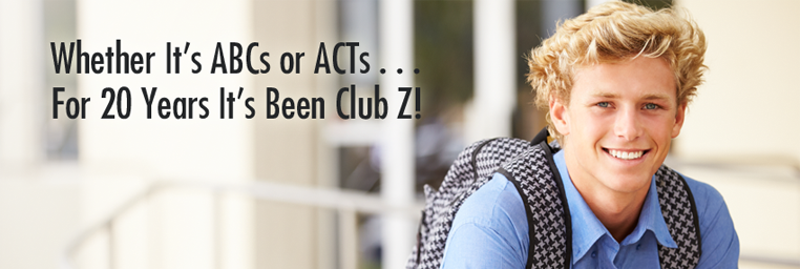 Whether It's ABCs or ACTs... For 20 Years It's Been Club Z!