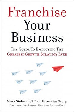 Franchise Your Business: The Guide to Employing the Greatest Growth Strategy Ever.