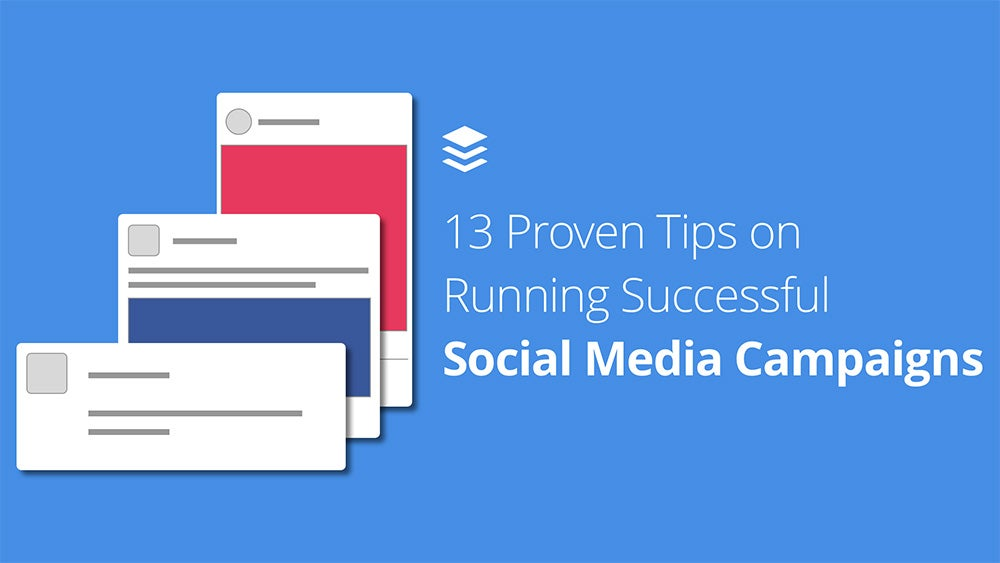 13 Proven Tips on Running Successful Social Media Campaigns