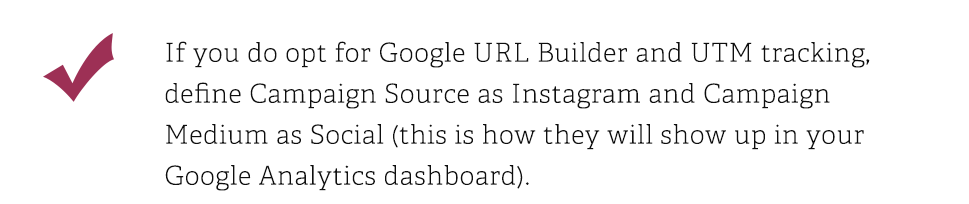 If you do opt for Google URL Builder and UTM tracking, define Campaign Source as Instagram and Campaign Medium as Social this is how they will show up in your Google Analytics dashboard.